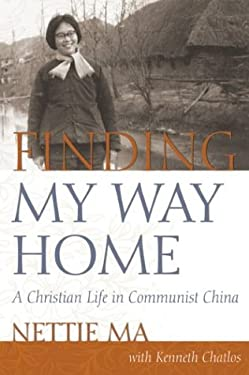 Finding My Way Home: A Christian Life in Communist China 9781573124317
