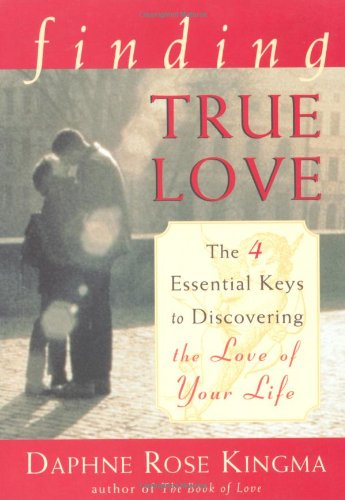 Finding True Love: The 4 Essential Keys to Discovering the Love of Your Life 9781573245647