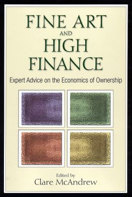 Fine Art and High Finance: Expert Advice on the Economics of Ownership 9781576603338