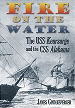 Fire on the Water: The USS Kearsarge and the CSS Alabama 9781572493780