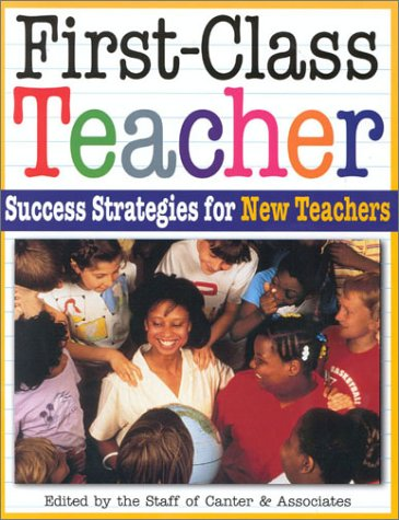 First-Class Teacher: Success Strategies for New Teachers 9781572710337