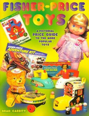 Fisher-Price Toys: Pictorial Price Guide to the More Popular Toys 9781574321425
