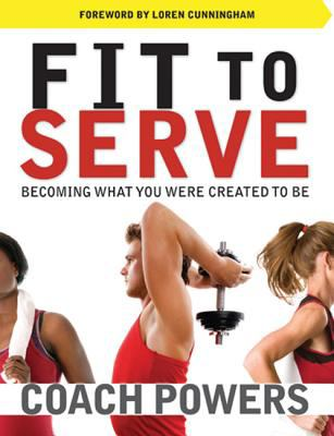 Fit to Serve: Becoming What You Were Created to Be 9781576585177