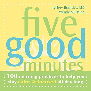 Five Good Minutes: 100 Morning Practices to Help You Stay Calm & Focused All Day Long 9781572244146