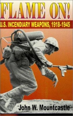 Flame On!: U.S. Incendiary Weapons, 1918-1945 9781572491663