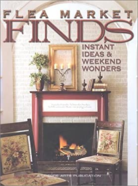Flea Market Finds: Instant Ideas and Weekend Wonders 9781574862461