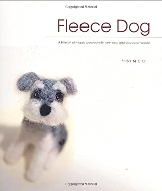 Fleece Dog: A Little Bit of Magic Created with Raw Wool and a Special Needle 9781571204332