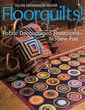 Floorquilts!: Fabric Decoupaged Floorcloths-No-Sew Fun 9781571204264