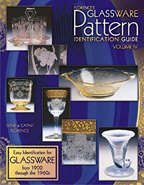 Florences' Glassware Pattern Identification Guide: Easy Identification for Glassware from 1900 Through the 1960's 9781574324518