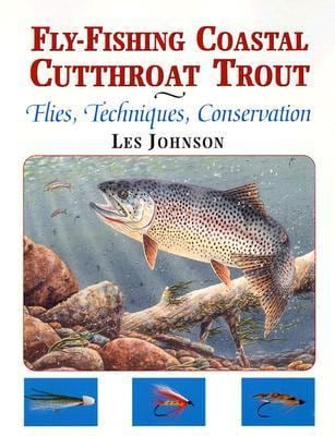Fly-Fishing Coastal Cutthroat Trout: Flies, Techniques, Conservation 9781571883339