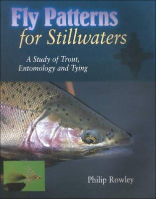 Fly Patterns for Stillwaters: A Study of Trout, Entomology and Tying 9781571881953