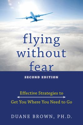 Flying Without Fear: Effective Strategies to Get You Where You Need to Go 9781572247048