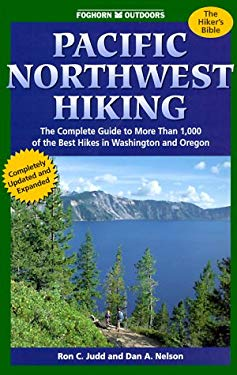 Foghorn Pacific Northwest Hiking: The Complete Guide to 1,000 of the Best Hikes in Washington and Oregon 9781573540599