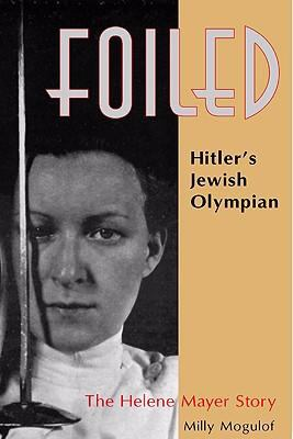 Foiled: Hitler's Jewish Olympian; The Helene Mayer Story 9781571430922