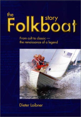 Folkboat Story: From Cult to Classic - The Renaissance of a Legend 9781574091229