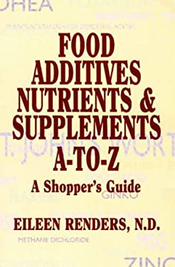 Food Additives, Nutrients, and Supplements a - Z: A Shopper's Guide 9781574160086