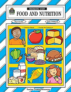 Food and Nutrition Thematic Unit 9781576903735