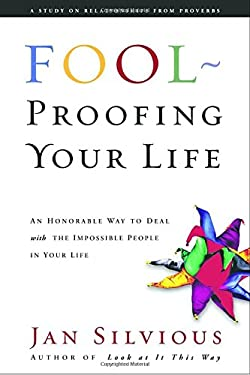 Foolproofing Your Life: Wisdom for Untangling Your Most Difficult Relationships 9781578560066