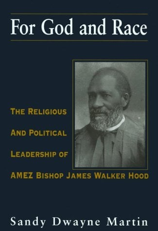 For God and Race: The Religious and Political Leadership of AMEZ Bishop James Walker Hood 9781570032615