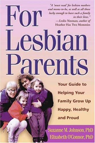 For Lesbian Parents: Your Guide to Helping Your Family Grow Up Happy, Healthy and Proud