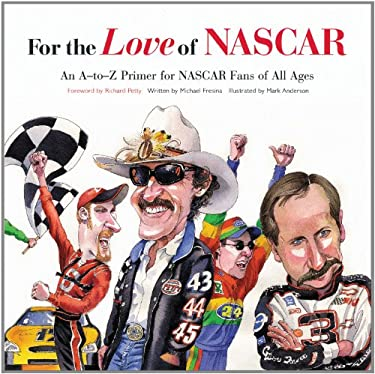 For the Love of NASCAR: An A-to-Z Primer for NASCAR Fans of All Ages Mike Fresina