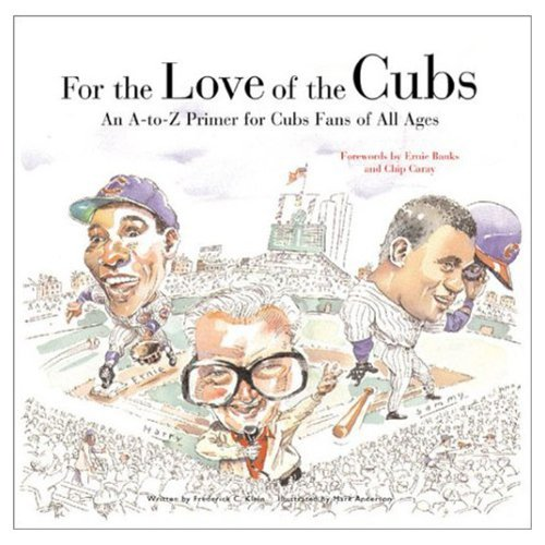 For the Love of the Cubs: An A to Z Primer for Cubs Fans of All Ages 9781572435452