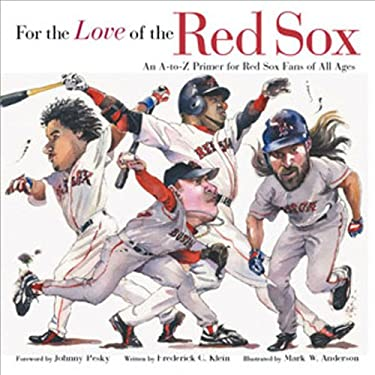 For the Love of the Red Sox: An A-To-Z Primer for Red Sox Fans of All Ages 9781572437500