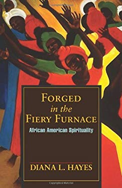 Forged in the Fiery Furnace: African American Spirituality 9781570754722