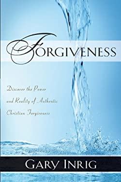 Forgiveness: Forgiven and Forgiving--The Power and Reality of Authentic Christian Forgiveness 9781572931404