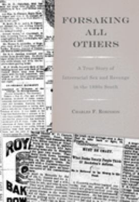 Forsaking All Others: A True Story of Interracial Sex and Revenge in the 1880s South 9781572337244