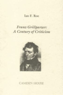 Franz Grillparzer: A Century of Criticism 9781571130082