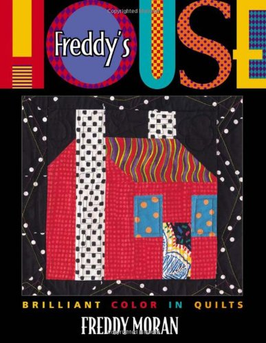 Freddy's House: Brilliant Color in Quilts 9781571200747