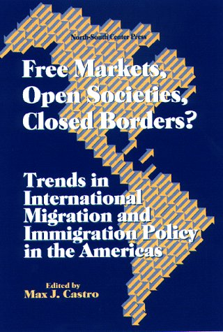 Free Markets, Open Societies, Closed Borders?: Trends in International Migration and Immigration Policy in the Americas 9781574540536
