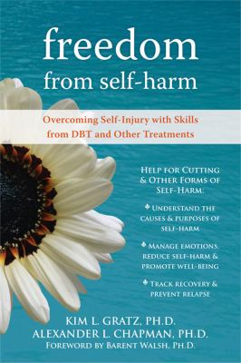 Freedom from Self-Harm: Overcoming Self-Injury with Skills from DBT and Other Treatments 9781572246164