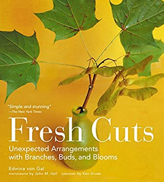 Fresh Cuts: Unexpected Arrangements with Branches, Buds, and Blooms 9781579652661