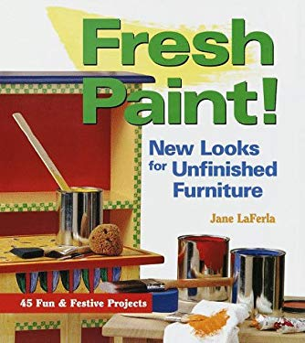 Fresh Paint!: New Looks for Unfinished Furniture 9781579900878