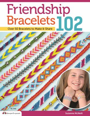 Friendship Bracelets 102: Friendship Knows No Boundaries... Over 50 Bracelets to Make and Share 9781574212945