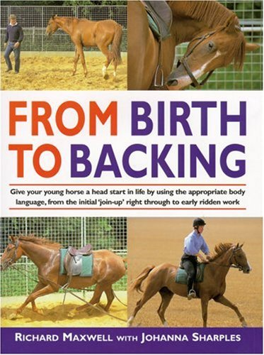 From Birth to Backing: The Complete Handling of the Young Horse 9781570761201