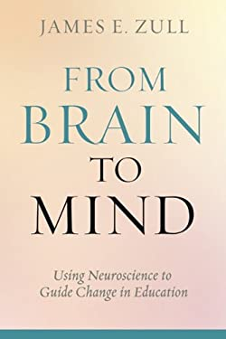 From Brain to Mind: Using Neuroscience to Guide Change in Education 9781579224622