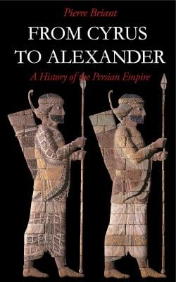 From Cyrus to Alexander: A History of the Persian Empire 9781575060316