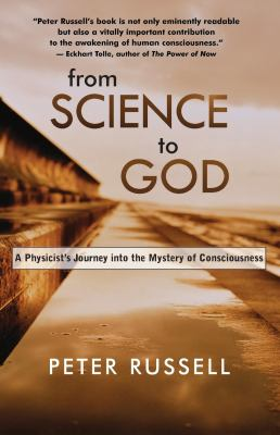 From Science to God: A Physicist's Journey Into the Mystery of Consciousness 9781577314943