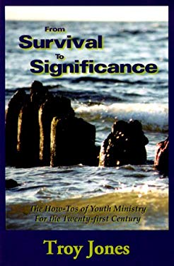 From Survival to Significance: The How-Tos of Youth Ministry for the Twenty-First Century