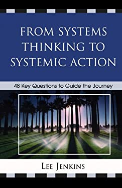 From Systems Thinking to Systematic Action: 48 Key Questions to Guide the Journey 9781578868209