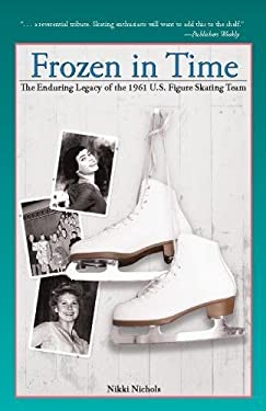 Frozen in Time: The Enduring Legacy of the 1961 U.S. Figure Skating Team 9781578603343