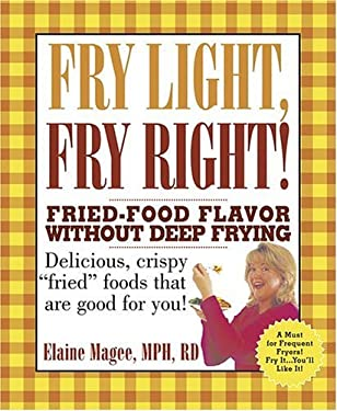 Fry Light, Fry Right: Fried-Food Flavor Without Deep Frying 9781579123918