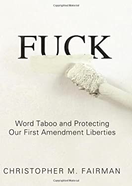 Fuck: Word Taboo and Protecting Our First Amendment Liberties 9781572487116
