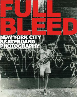 Full Bleed: New York City Skateboard Photography 9781576875391