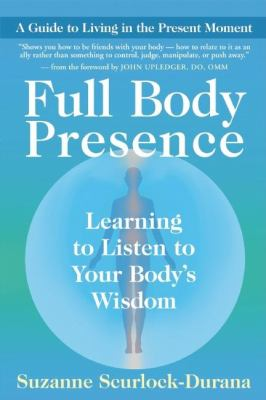 Full Body Presence: Learning to Listen to Your Body's Wisdom 9781577318606