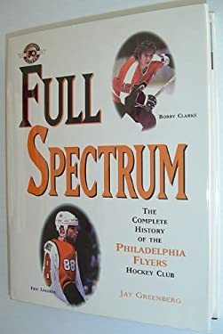 Full Spectrum: The Complete History of the Philadelphia Flyers Hockey Club 9781572431584