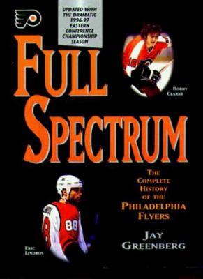 Full Spectrum: The Complete History of the Philadelphia Flyers Hockey Club 9781572432123